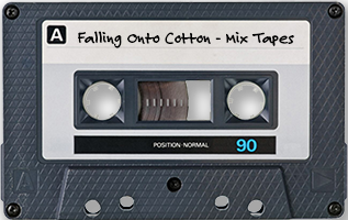 Falling Onto Cotton - Mix Tapes
